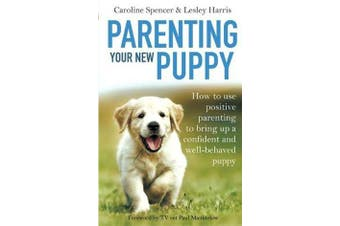 Parenting Your New Puppy - How to use positive parenting to bring up a confident and well-behaved puppy