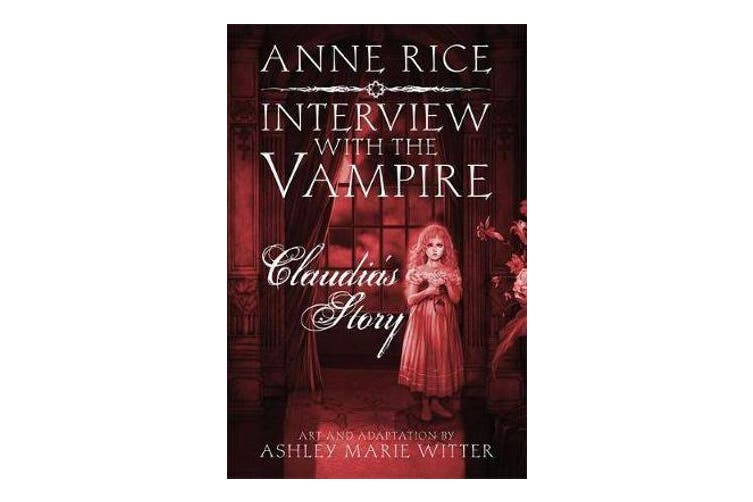 Interview with the Vampire: Claudia's Story - A dark and beautiful graphic novel adaptation of a cult classic