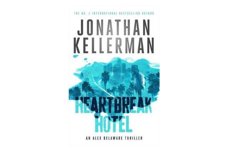 Heartbreak Hotel (Alex Delaware series, Book 32) - A twisting psychological thriller