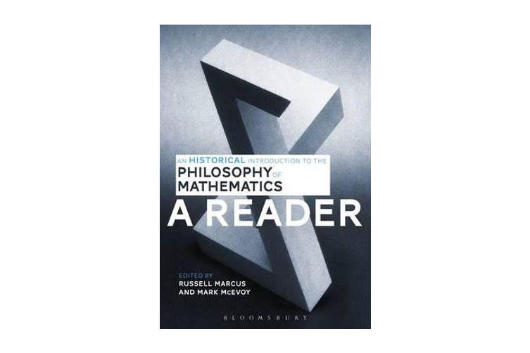 An Historical Introduction to the Philosophy of Mathematics - A Reader