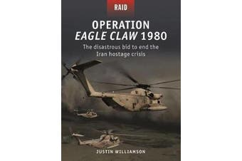 Operation Eagle Claw 1980 - The disastrous bid to end the Iran hostage crisis