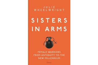 Sisters in Arms - Female warriors from antiquity to the new millennium