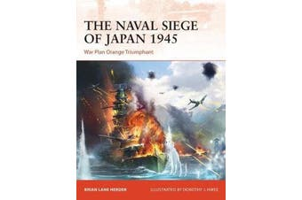 The Naval Siege of Japan 1945 - War Plan Orange Triumphant