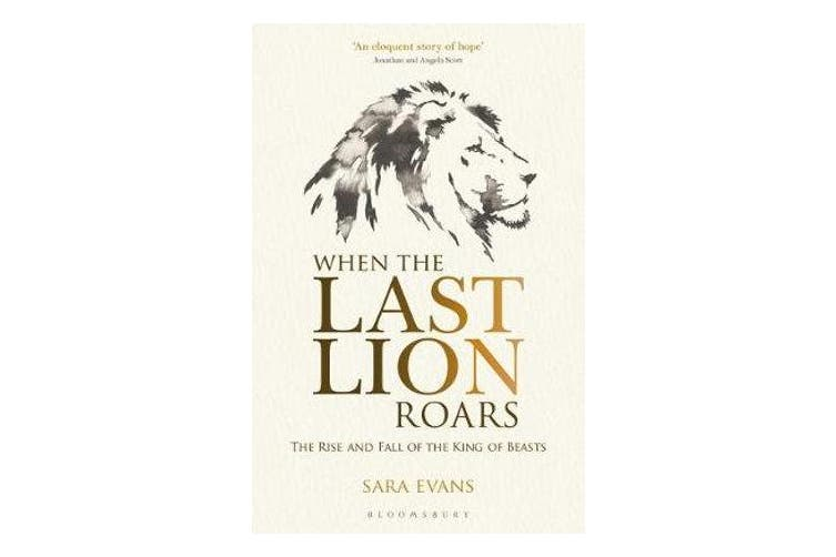 When the Last Lion Roars - The Rise and Fall of the King of Beasts