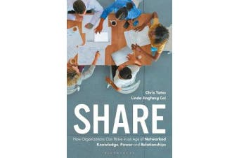Share - How Organizations Can Thrive in an Age of Networked Knowledge, Power and Relationships
