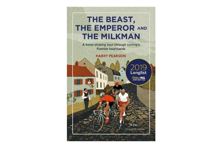 The Beast, the Emperor and the Milkman - A Bone-shaking Tour through Cycling's Flemish Heartlands