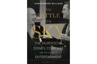 The Battle for Sky - The Murdochs, Disney, Comcast and the Future of Entertainment