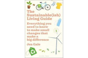 The Sustainable(ish) Living Guide - Everything you need to know to make small changes that make a big difference