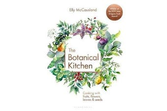 The Botanical Kitchen - Cooking with fruits, flowers, leaves and seeds