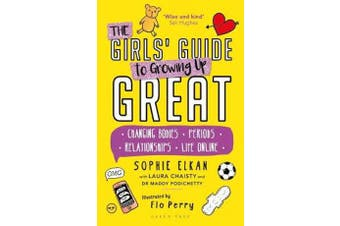 The Girls' Guide to Growing Up Great - Changing Bodies, Periods, Relationships, Life Online