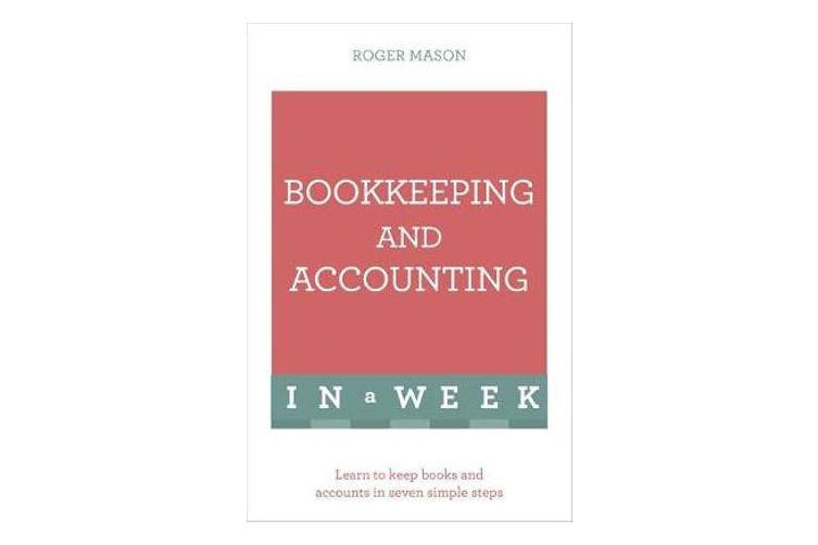 Bookkeeping And Accounting In A Week - Learn To Keep Books And Accounts In Seven Simple Steps