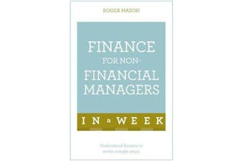 Finance For Non-Financial Managers In A Week - Understand Finance In Seven Simple Steps