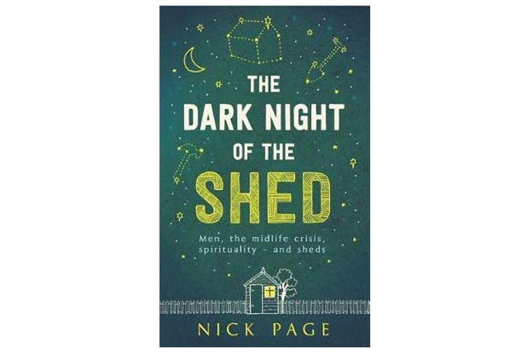 The Dark Night of the Shed - Men, the midlife crisis, spirituality - and sheds