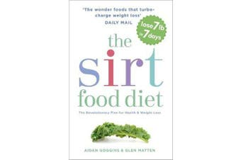 The Sirtfood Diet - THE ORIGINAL AND OFFICIAL SIRTFOOD DIET THAT'S TAKEN THE CELEBRITY WORLD BY STORM
