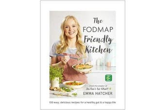 The FODMAP Friendly Kitchen Cookbook - 100 easy, delicious, recipes for a healthy gut and a happy life