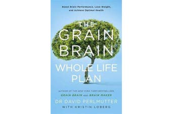 The Grain Brain Whole Life Plan - Boost Brain Performance, Lose Weight, and Achieve Optimal Health