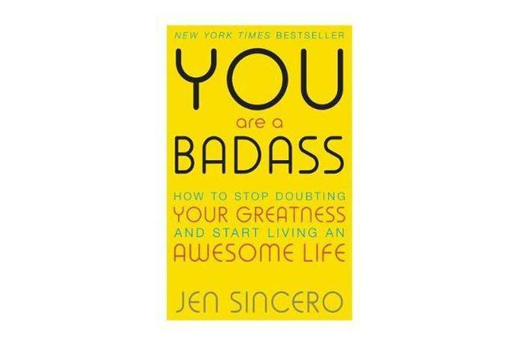 You Are a Badass - How to Stop Doubting Your Greatness and Start Living an Awesome Life