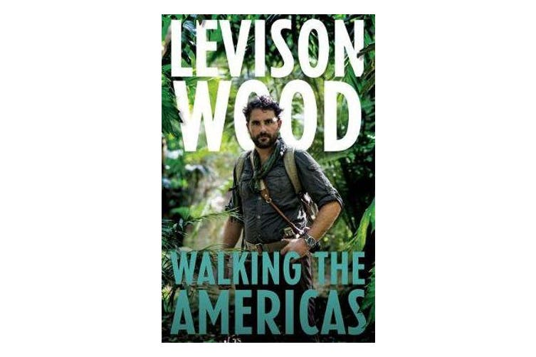Walking the Americas - 'A wildly entertaining account of his epic journey' Daily Mail