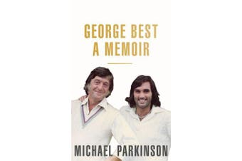 George Best: A Memoir - A unique biography of a football icon perfect for self-isolation