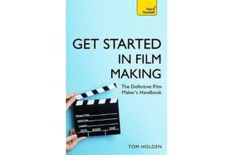 Get Started in Film Making - The Definitive Film Maker's Handbook