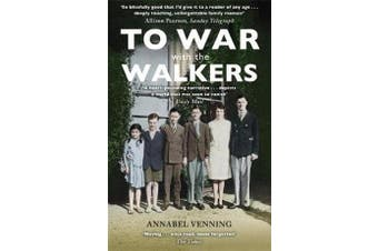 To War With the Walkers - One Family's Extraordinary Story of the Second World War