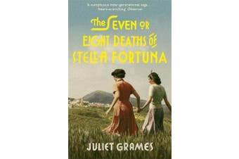 The Seven or Eight Deaths of Stella Fortuna - A stunning novel about one extraordinary family's deep-buried secrets