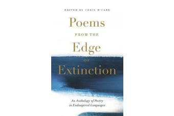 Poems from the Edge of Extinction - The Beautiful New Treasury of Poetry in Endangered Languages, in Association with the National Poetry Library