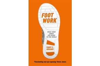 Foot Work - What Your Shoes Are Doing to the World