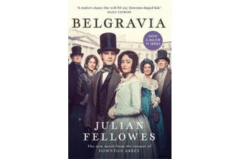 Julian Fellowes's Belgravia - Now a major TV series, from the creator of DOWNTON ABBEY