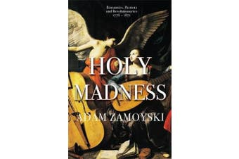 Holy Madness - Romantics, Patriots And Revolutionaries 1776-1871