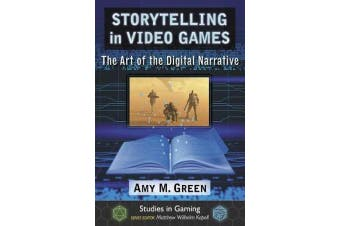 Storytelling in Video Games - The Art of the Digital Narrative