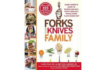 Forks Over Knives Family - Every Parent's Guide to Raising Healthy, Happy Kids on a Whole-Food, Plant-Based Diet
