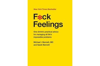 F*ck Feelings - One Shrink's Practical Advice for Managing All Life's Impossible Problems