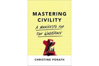 Mastering Civility - A Manifesto for the Workplace