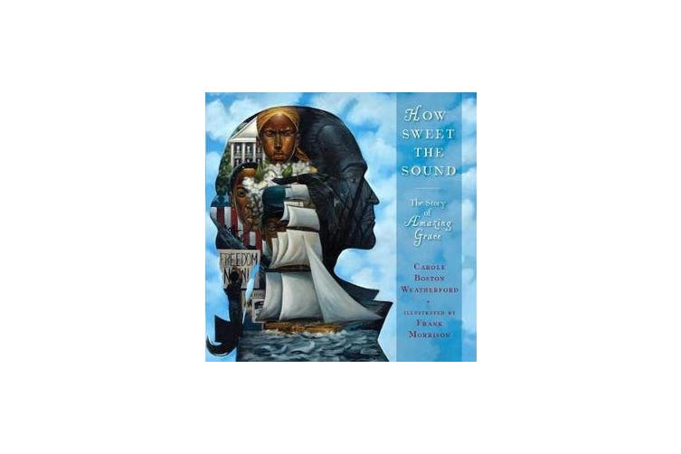 How Sweet the Sound - The Story of Amazing Grace