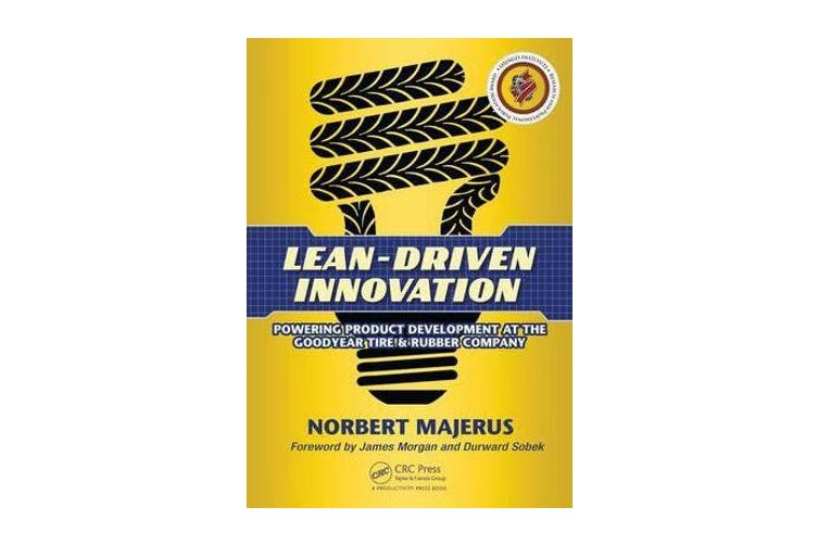 Lean-Driven Innovation - Powering Product Development at The Goodyear Tire & Rubber Company