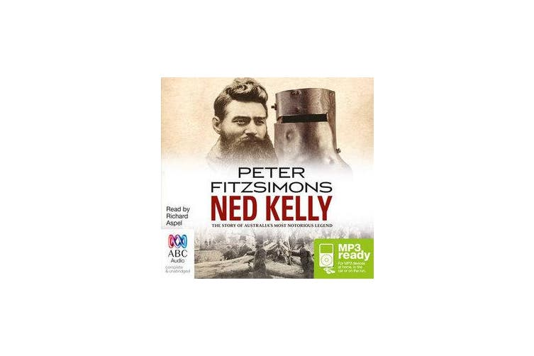 Ned Kelly - The Story of Australia's Most Notorious Legend
