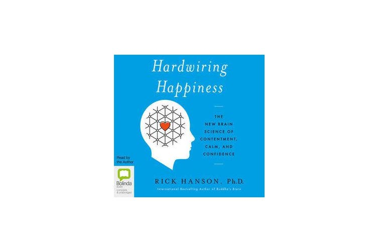 Hardwiring Happiness - The New Brain Science of Contentment, Calm, and Confidence