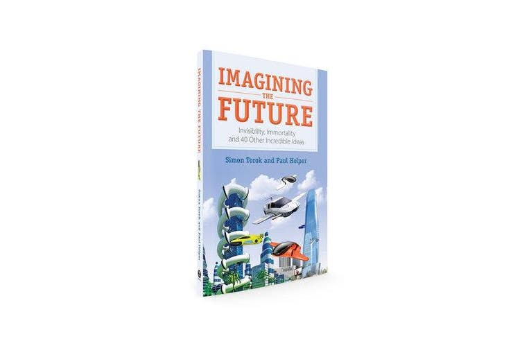 Imagining the Future - Invisibility, Immortality and 40 Other Incredible Ideas