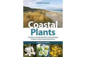Coastal Plants - A Guide to the Identification and Restoration of Plants of the Greater Perth Coast