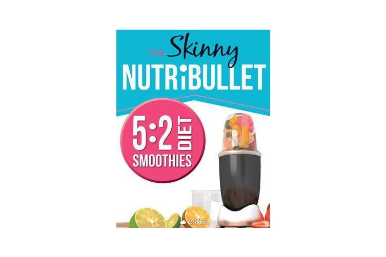 THE SKINNY NUTRIBULLET - 5 - 2 DIET