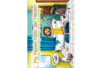 My Private Parts Are Private! - A Guide for Teaching Children about Safe Touching