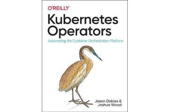 Kubernetes Operators - Automating the Container Orchestration Platform