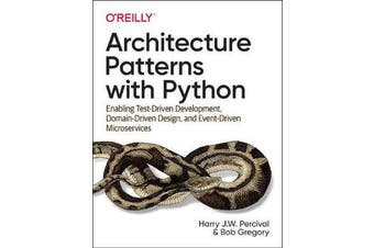 Architecture Patterns with Python - Enabling Test-Driven Development, Domain-Driven Design, and Event-Driven Microservices