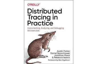 Distributed Tracing in Practice - Instrumenting, Analyzing, and Debugging Microservices
