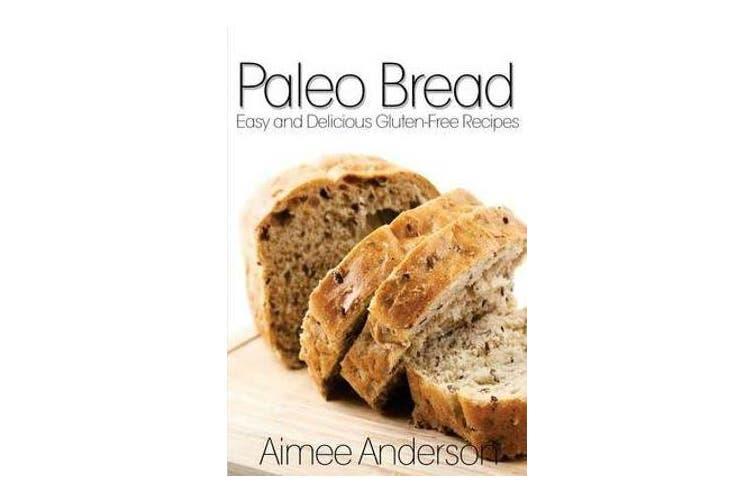 Paleo Bread - Easy and Delicious Gluten-Free Bread Recipes