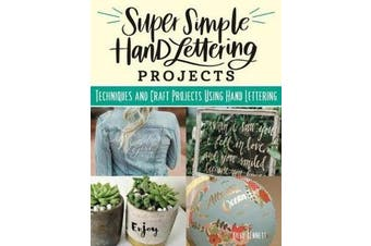Super Simple Hand Lettering Projects - Techniques and Craft Projects Using Hand Lettering