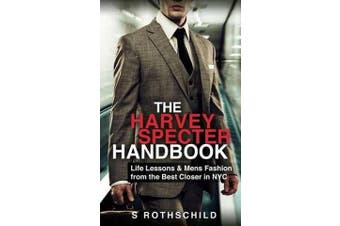 The Harvey Specter Handbook - Life Lessons & Mens Fashion from the Best Closer in NYC