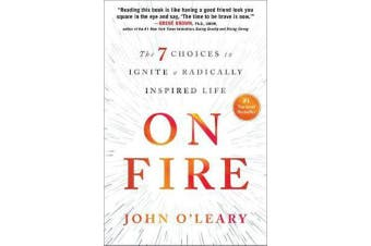 On Fire - The 7 Choices to Ignite a Radically Inspired Life