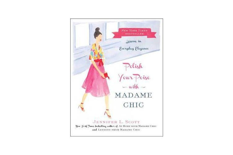 Polish Your Poise with Madame Chic - Lessons in Everyday Elegance